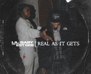 Lil Baby Ft. EST Gee – Real As It Gets Mp3