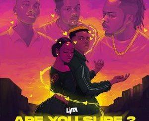 Lyta Ft. Naira Marley, Zinoleesky & Emo Grae – Are You Sure Mp3