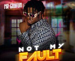 Mr Gbafun – Not My Fault Mp3