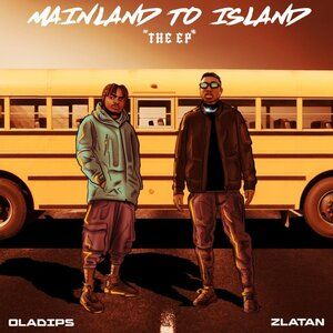 Oladips & Zlatan – Mainland To Island Album