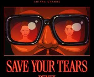 The weeknd Ft. Ariana Grande – Save Your Tears (Remix) Mp3