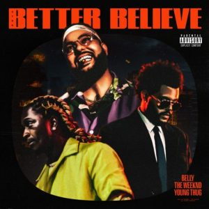 Belly Ft. The Weeknd & Young Thug – Better Believe Mp3