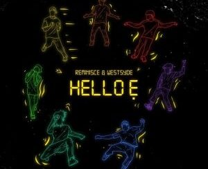 Reminisce Ft. Westsyde – Hello E Mp3