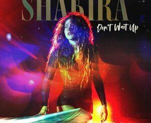 Shakira – Don't Wait Up Mp3