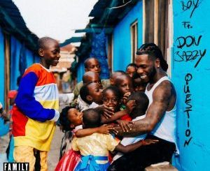 Burna Boy Ft. Don Jazzy – Question Mp3