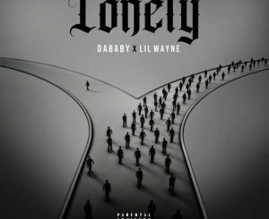 DaBaby Ft. Lil Wayne – Lonely Mp3