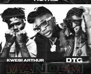HotKid Ft. Kwesi Arthur & DTG – Mandem Mp3