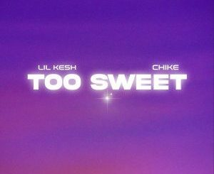 Lil Kesh Ft. Chike – Too Sweet Mp3