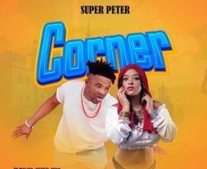 Super Peter – Corner Mp3 Download