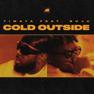 Timaya Ft. Buju – Cold Outside Mp3